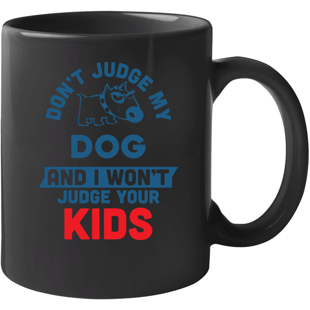 Don't Judge My Dog And I Won't Judge Your Kids Mug