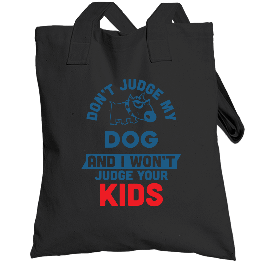 Don't Judge My Dog And I Won't Judge Your Kids Totebag