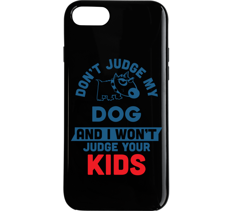 Don't Judge My Dog And I Won't Judge Your Kids Phone Case