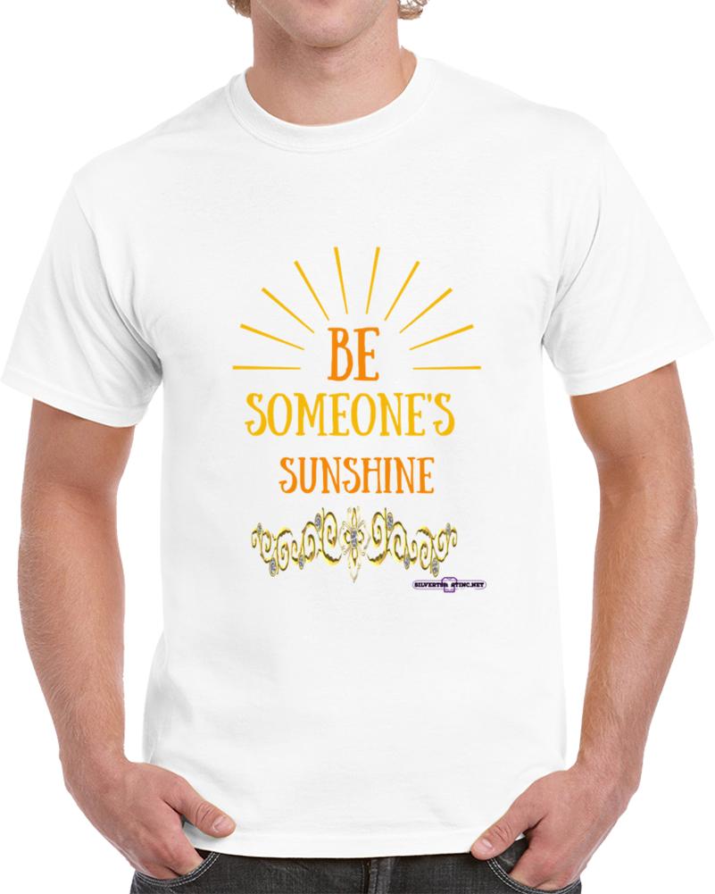 Be Someone's Sunshine T Shirt