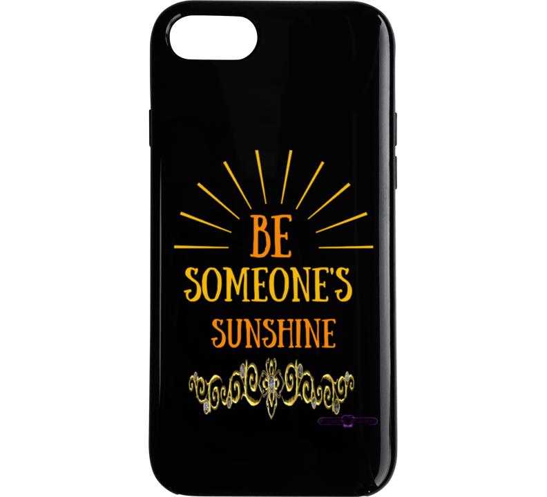Be Someone's Sunshine Phone Case