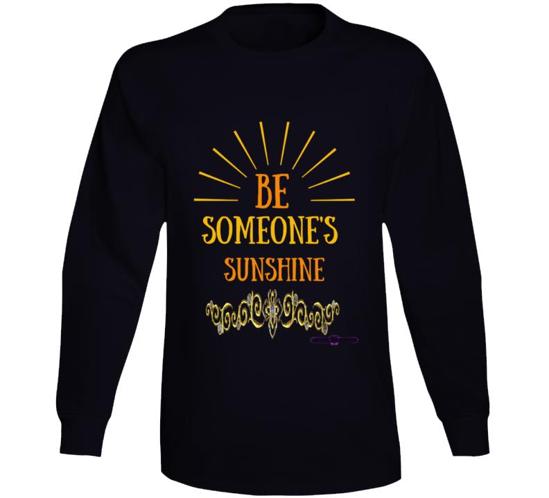 Be Someone's Sunshine Long Sleeve T Shirt