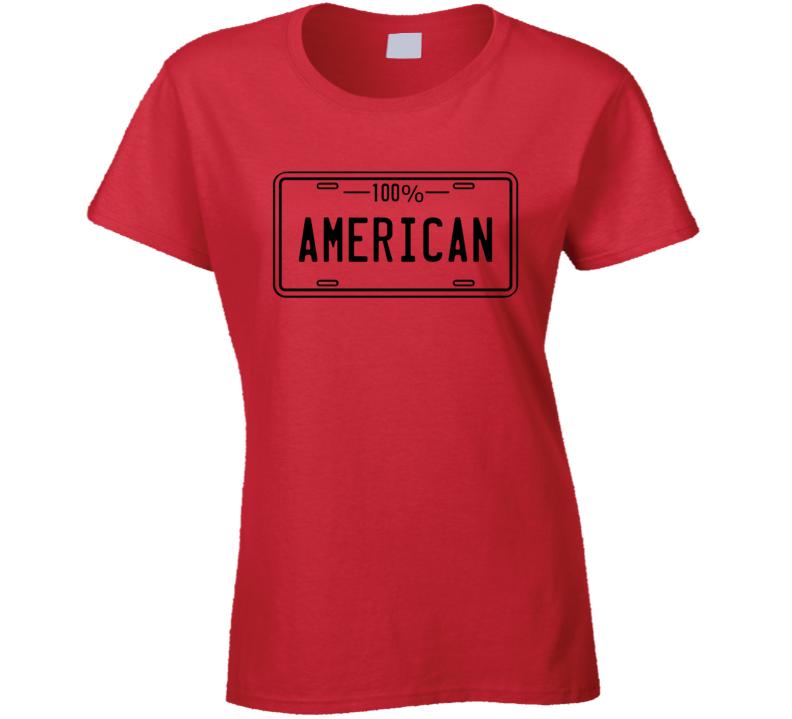 One Hundred Percent American Ladies T Shirt