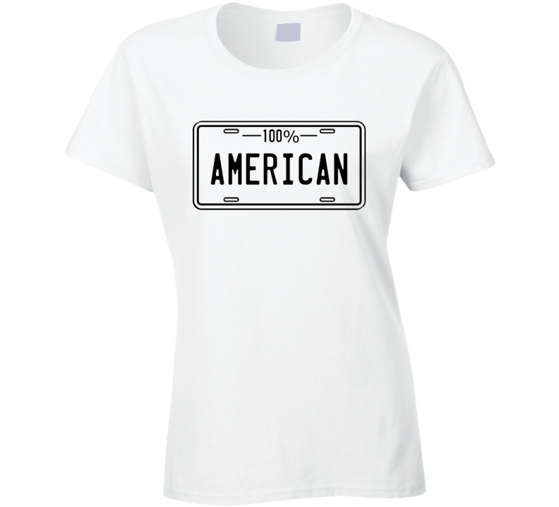 One Hundred Percent American Ladies T Shirt