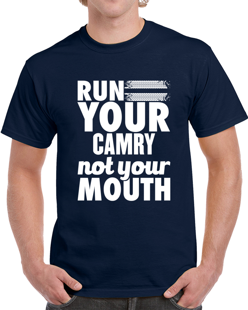 Run Your Camry Not Your Mouth T Shirt