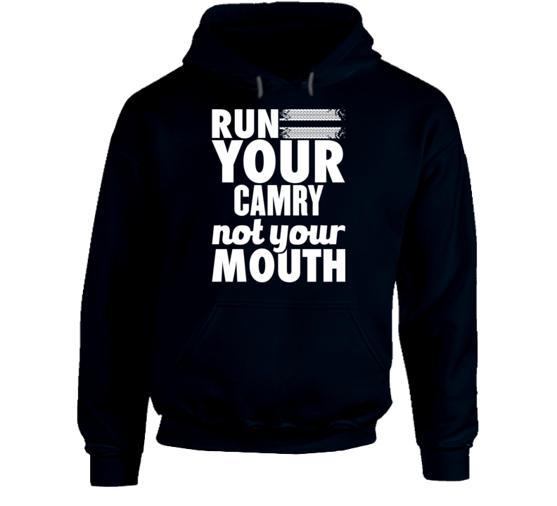 Run Your Camry Not Your Mouth Hoodie