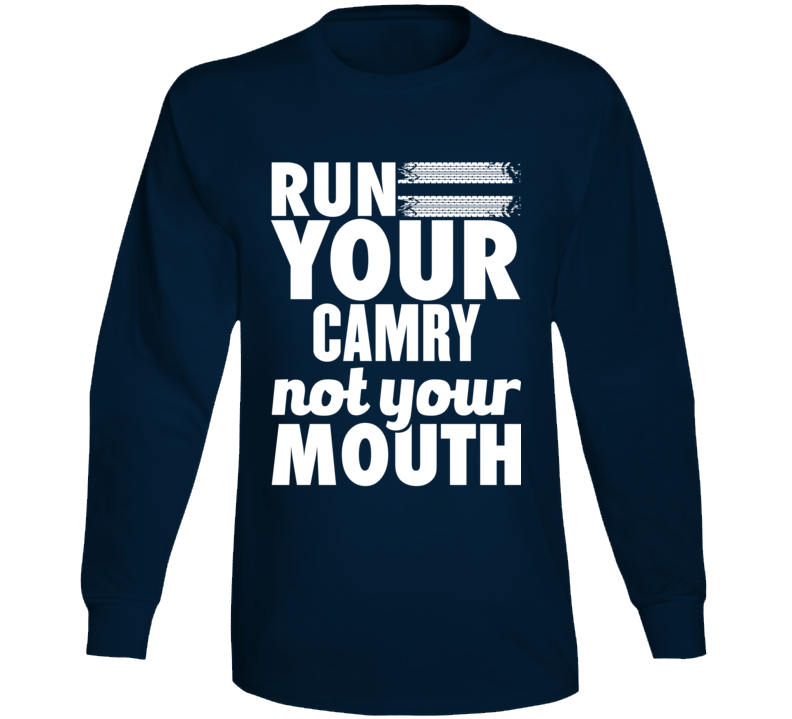 Run Your Camry Not Your Mouth Long Sleeve T Shirt
