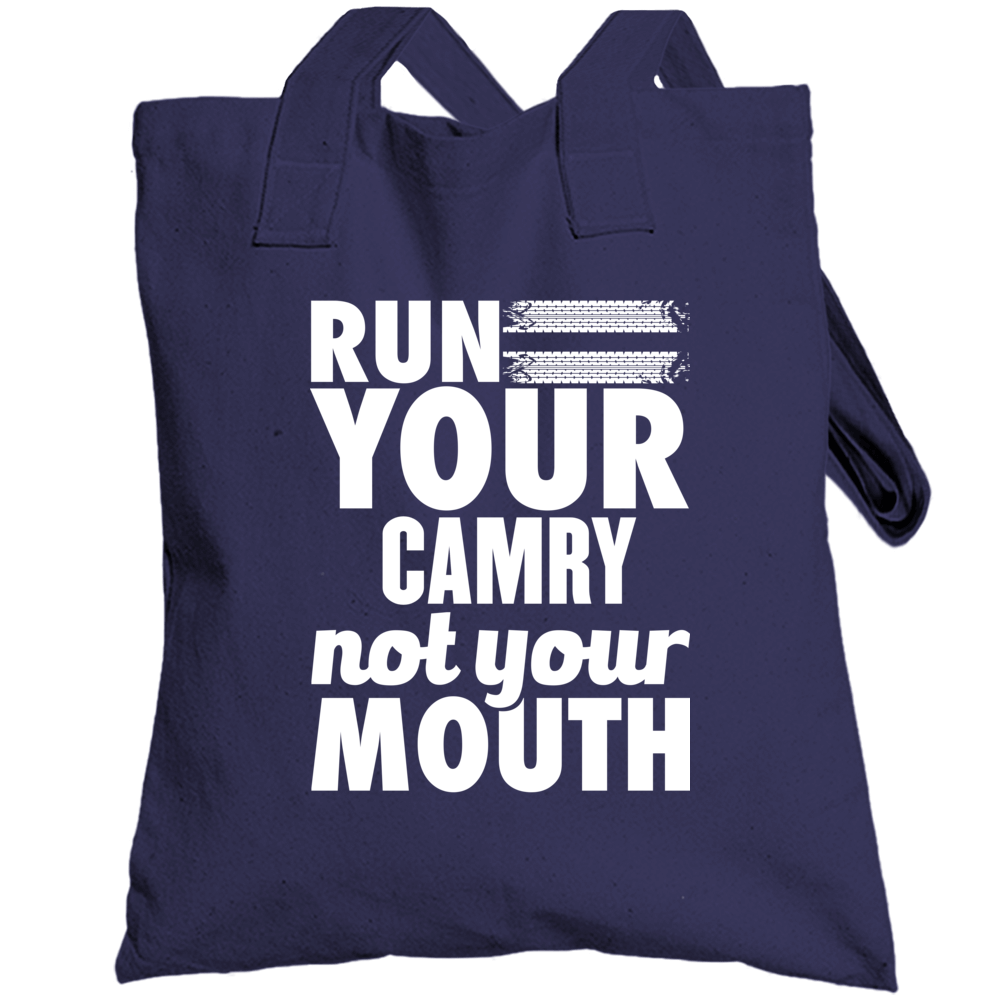 Run Your Camry Not Your Mouth Totebag