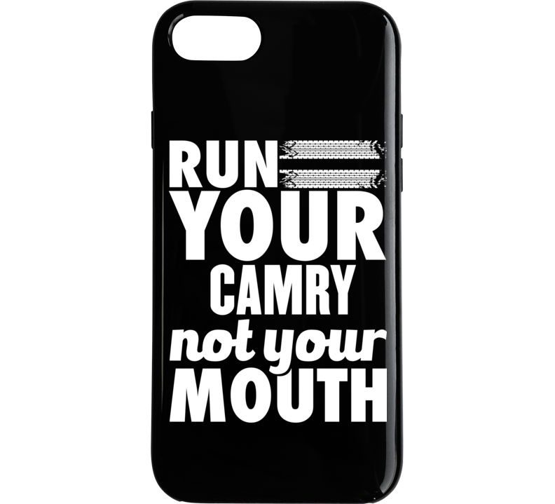 Run Your Camry Not Your Mouth Phone Case