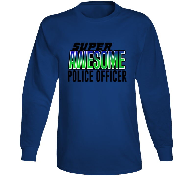 Super Asesome Policie Officer Long Sleeve T Shirt