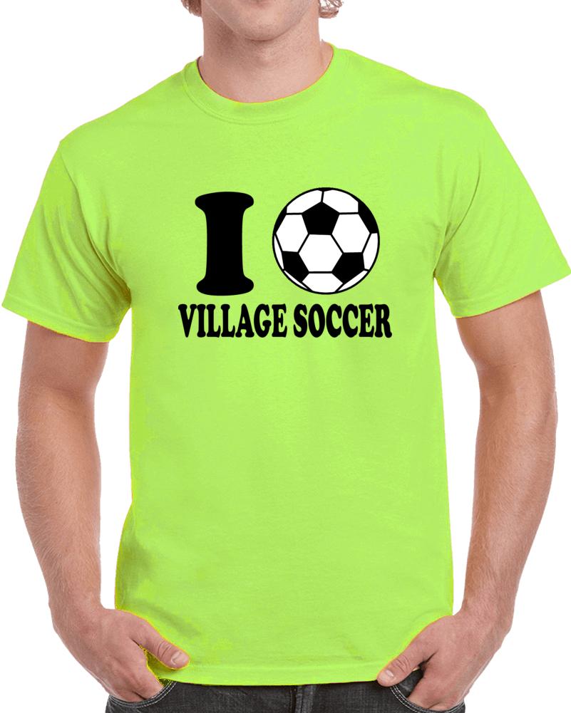 I Love Village Soccer T Shirt