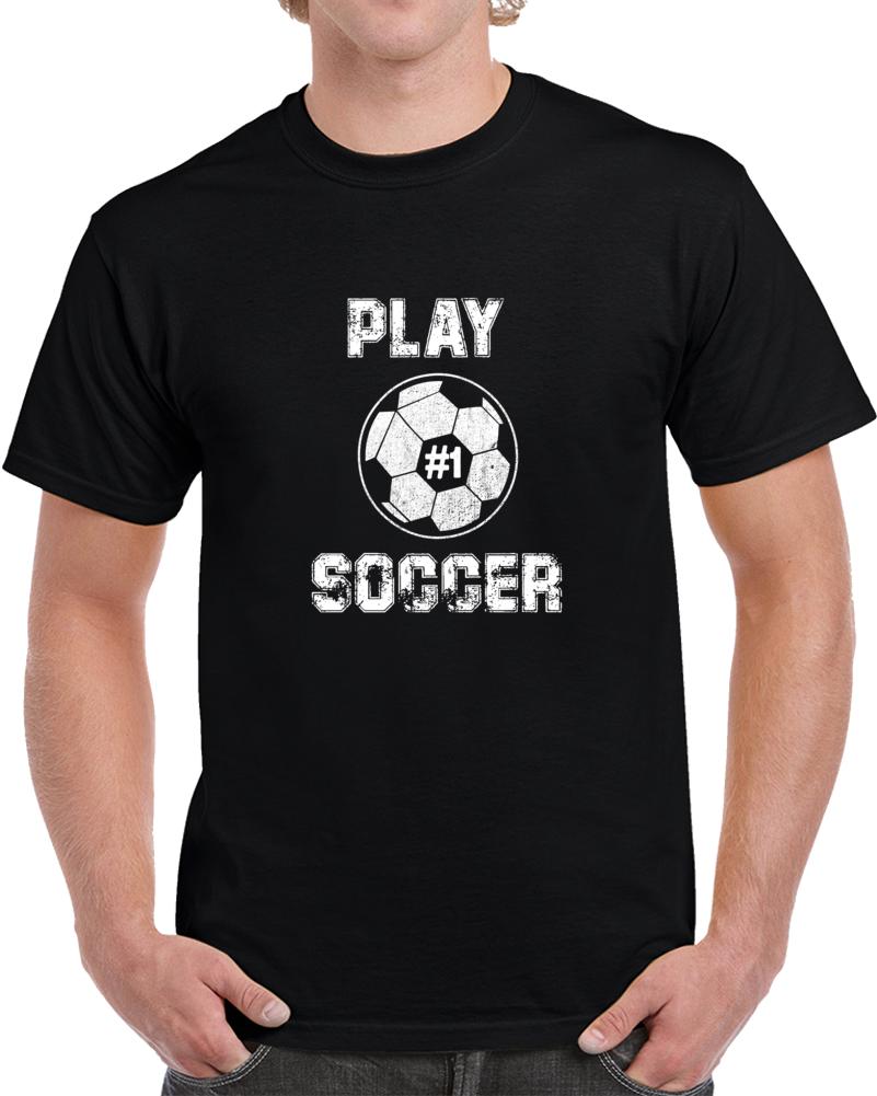 Play Soccer #1 T Shirt
