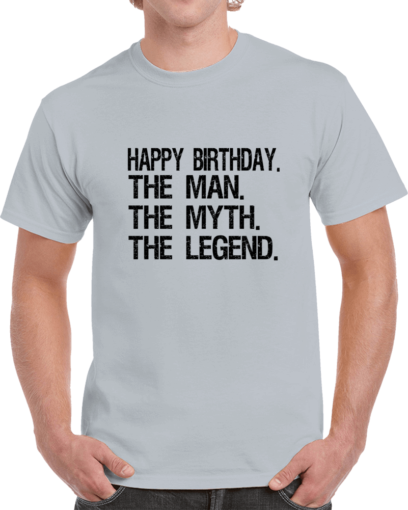 Happy Birthday The Man The Myth The Legend T Shirt