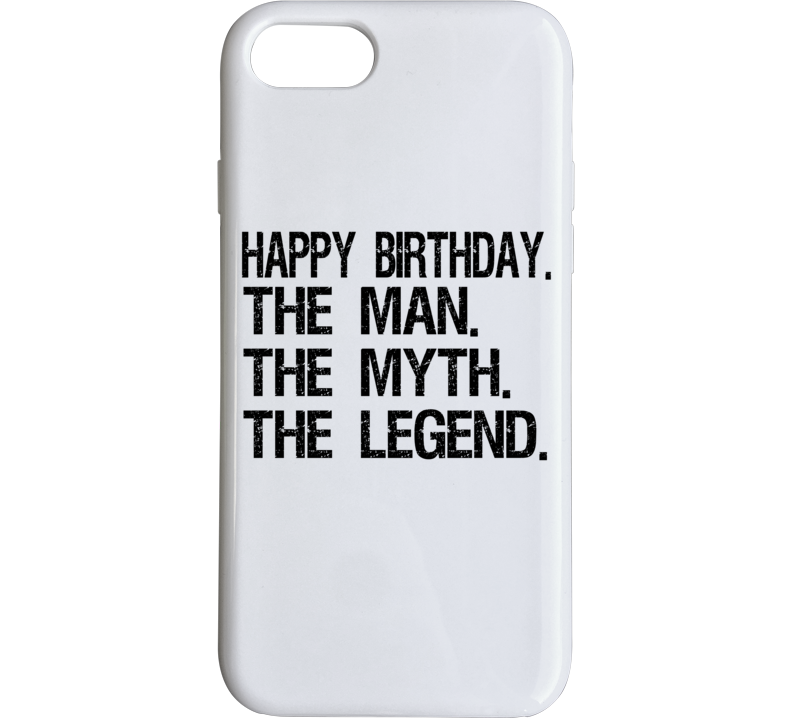 Happy Birthday The Man The Myth The Legend Phone Case