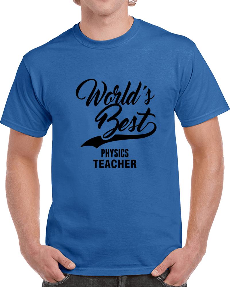 World's Best Physics Teacher Happy World Teachers' Day T Shirt