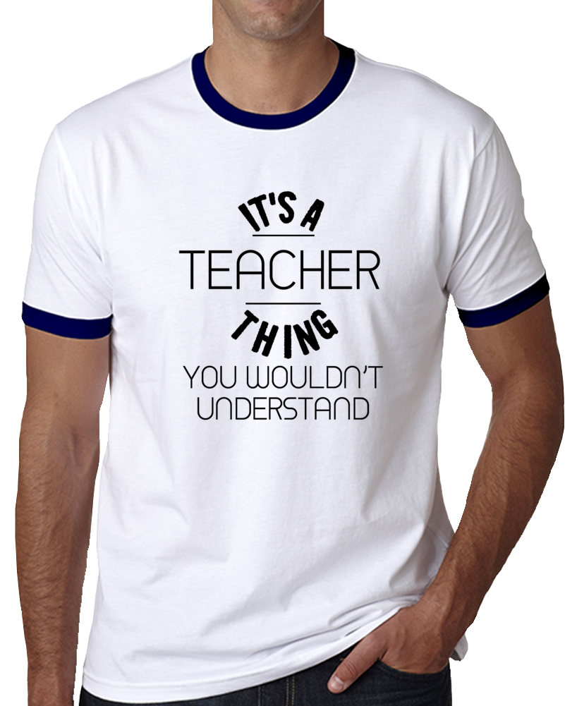 It's A Teacher Thing You Wouldn't Understand T Shirt