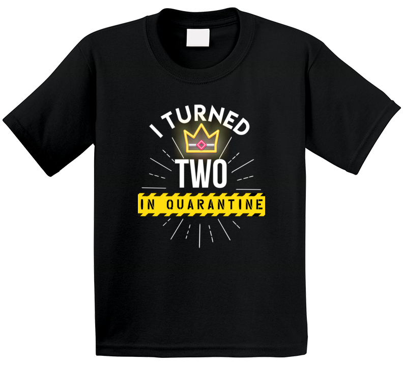 I Turned Two In Quarantine Birthday  T Shirt
