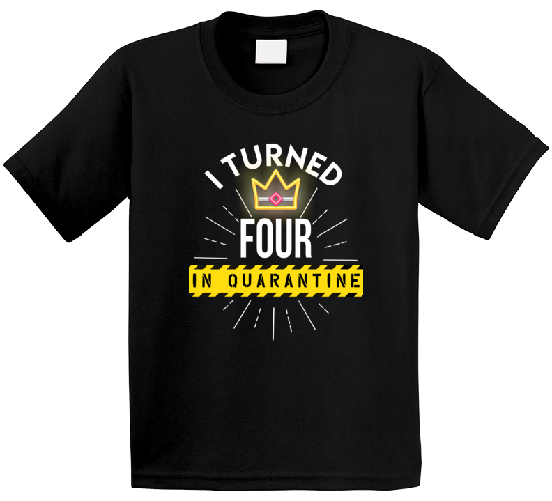 I Turned Four In Quarantine Birthday  T Shirt