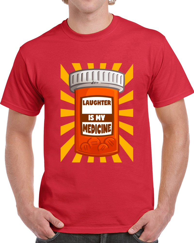 Laughter Is My Medicine T Shirt