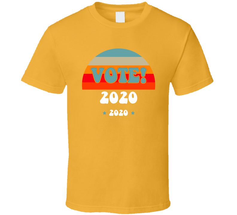 Vote In The 2020  Elections T Shirt