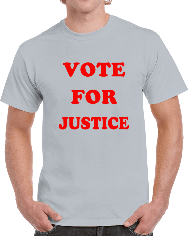 Vote For Justice  T Shirt