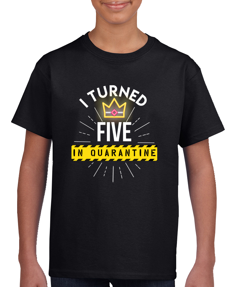 I Turned Five In Quarantine T Shirt