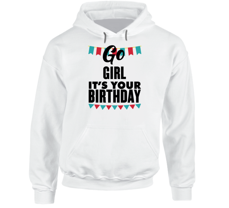 Go Girl It's Your Birthday Hoodie
