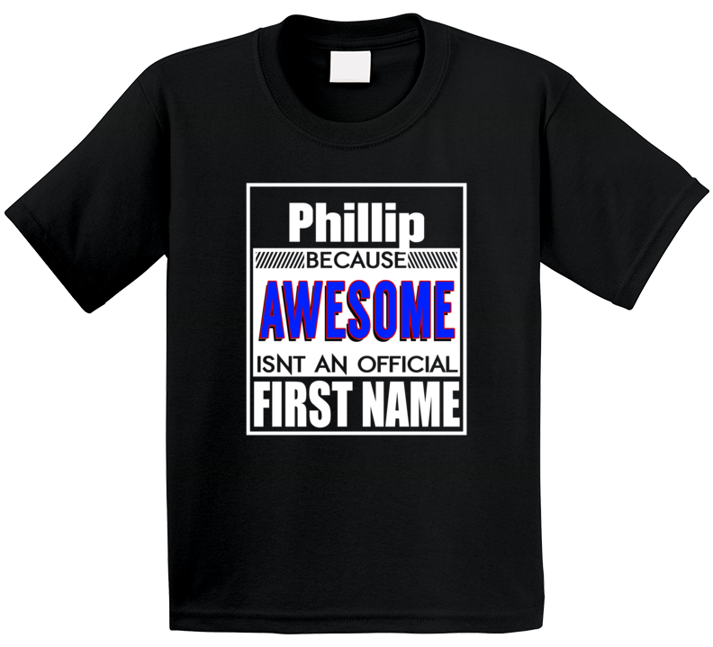 Phillip Because Awesome Isn't An Official First Name T Shirt