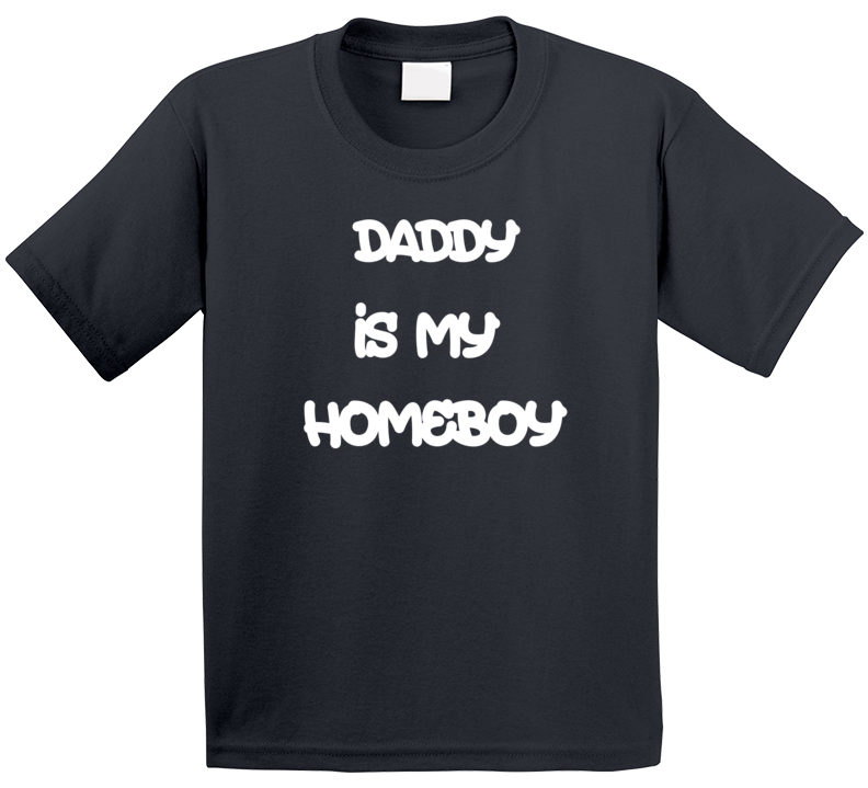 Daddy Is My Homeboy T Shirt