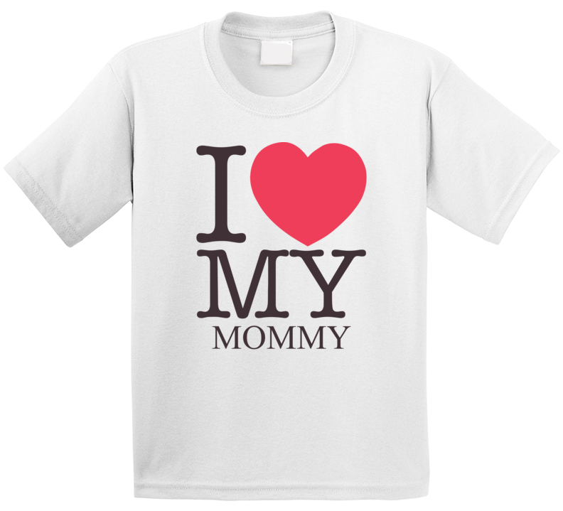 I Love My Mommy T Shirt
