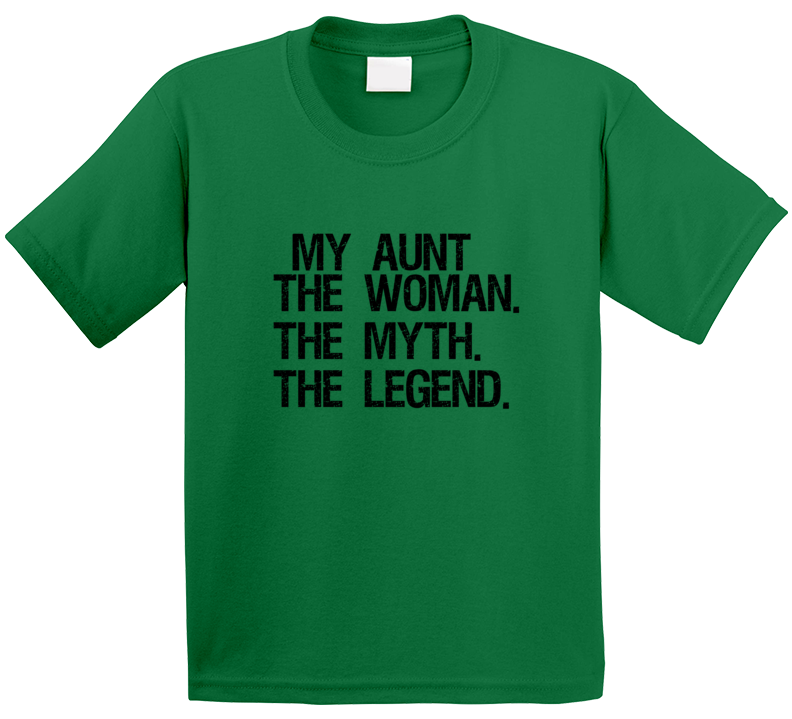 My Aunt The Woman! The Myth! The Legend T Shirt