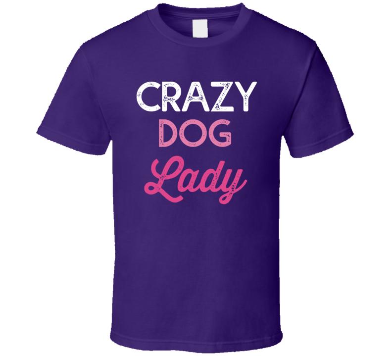 Crazy Dog Lady T Shirt