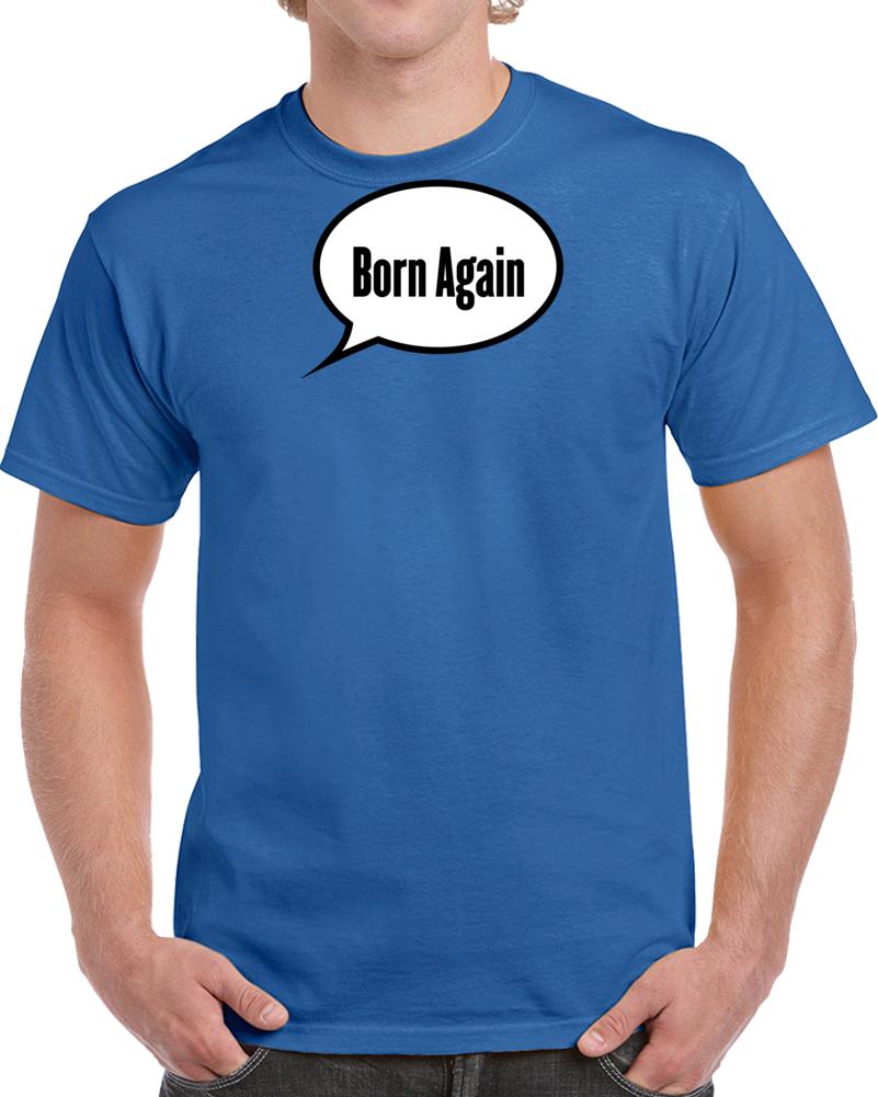 Born Again T Shirt