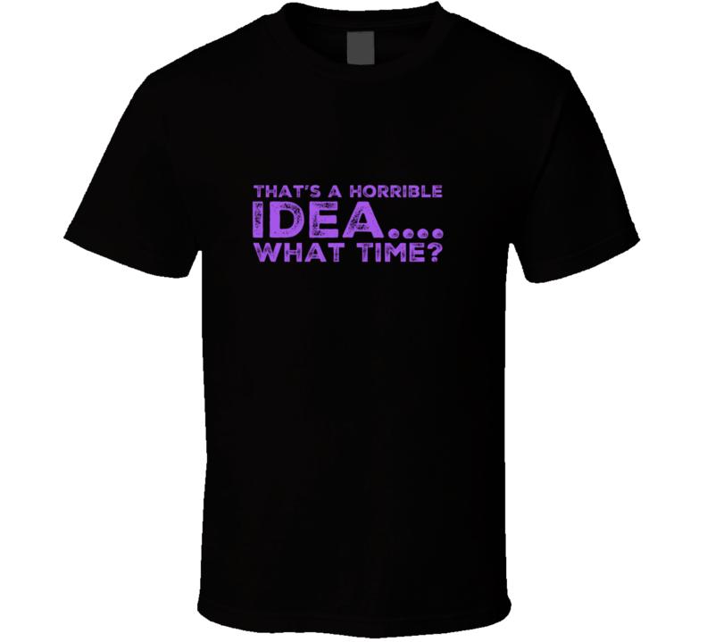 Horrible Idea 1 T Shirt