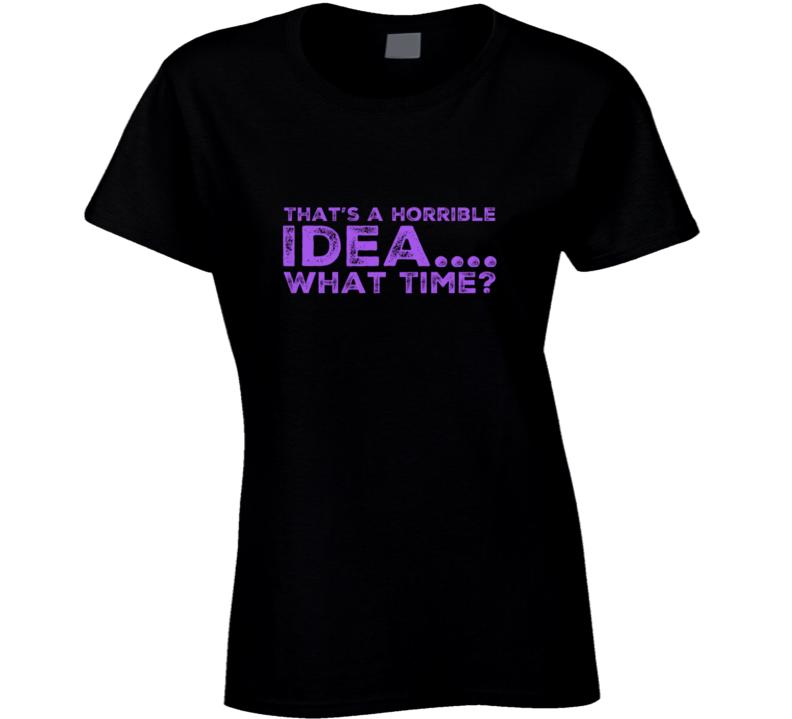 Horrible Idea 1 Ladies T Shirt