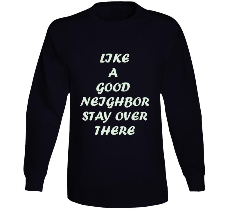 Like A Good Neighbor Long Sleeve