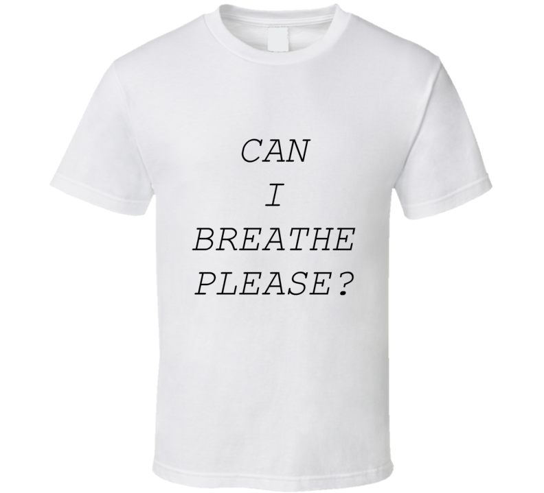 Can I Breathe Please T Shirt