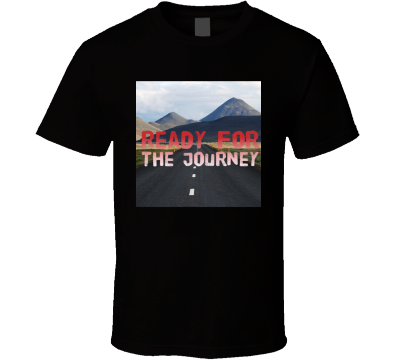 Ready For The Journey  T Shirt