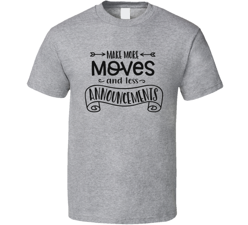 Make More Moves T Shirt
