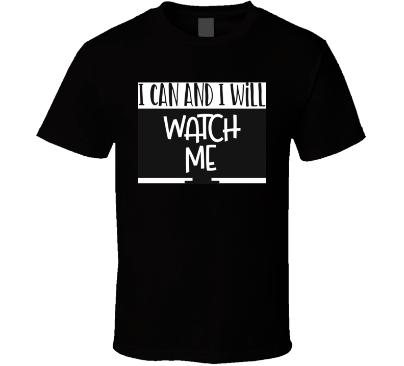 I Can And I Will T Shirt