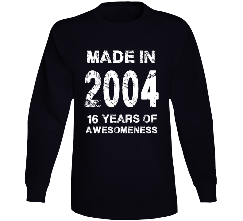 Made In 2004 Long Sleeve T Shirt