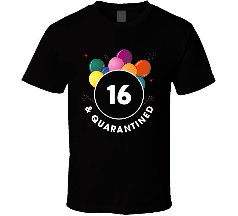 16 And Quarantined T Shirt