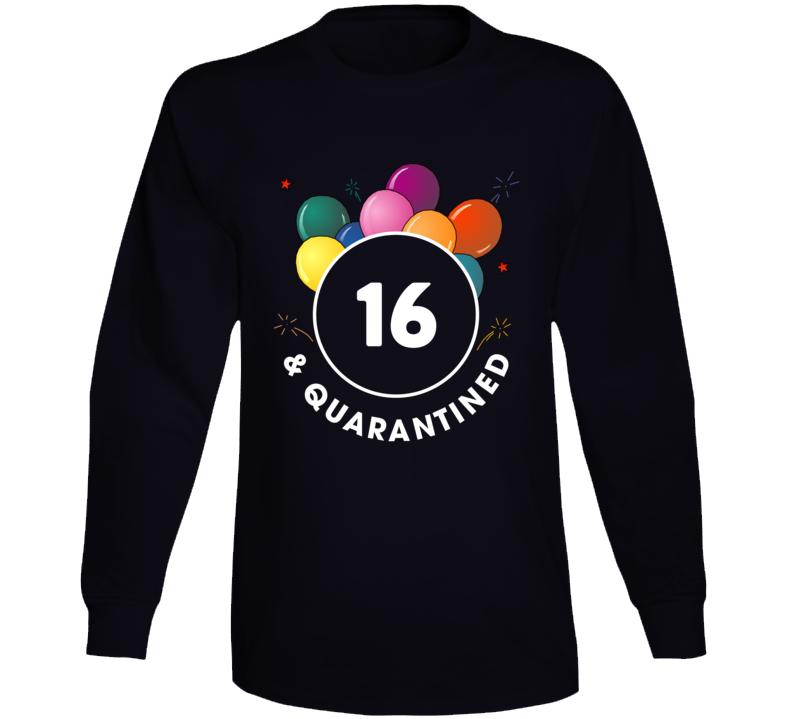16 And Quarantined Long Sleeve T Shirt