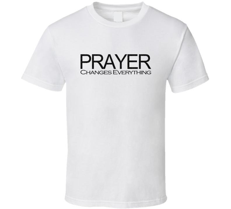 PRAYER CHANGES EVERYTHING T SHIRT