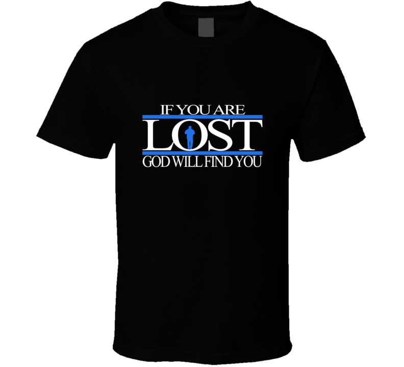 IF YOU ARE LOST GOD WILL FIND YOU BLACK  T Shirt