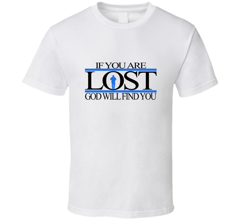 IF YOU ARE LOST GOD WILL FIND YOU T Shirt