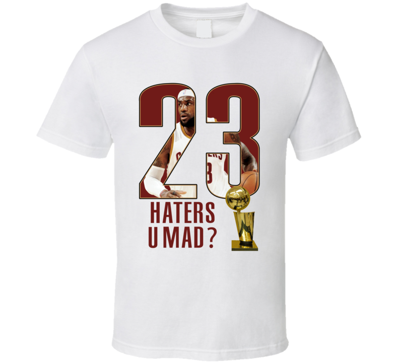LBJ HATER U MAD? T Shirt