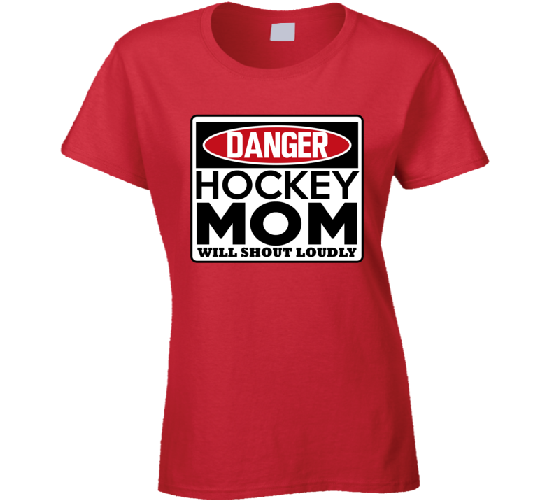 Danger Hockey Mom Will Shout Loudly T Shirt