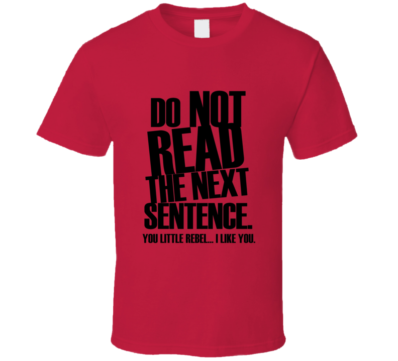 Do Not Read The Next Sentence BLACK Funny T Shirt