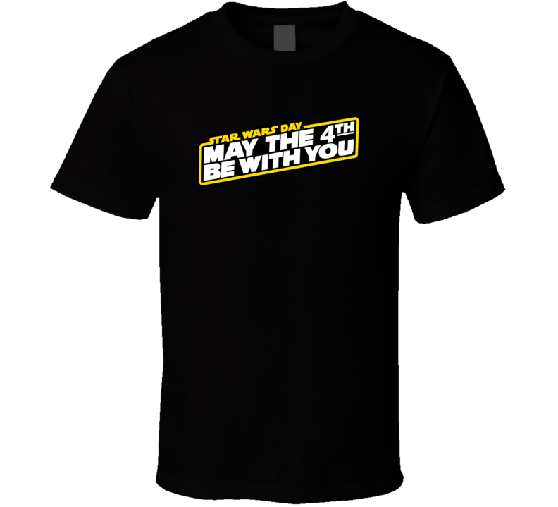 Star Wars Day May The Fourth Be With You Movie T Shirt